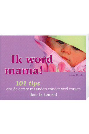 Ik Word Mama 101 Tips