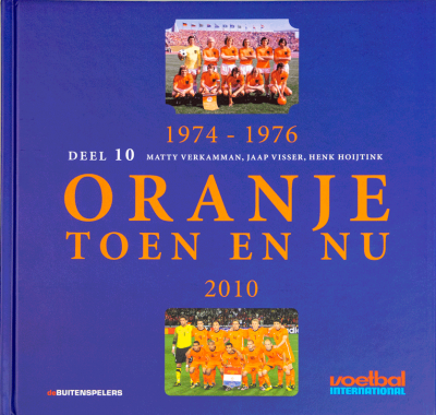 Oranje toen en nu Deel 10 1974-1976/2010