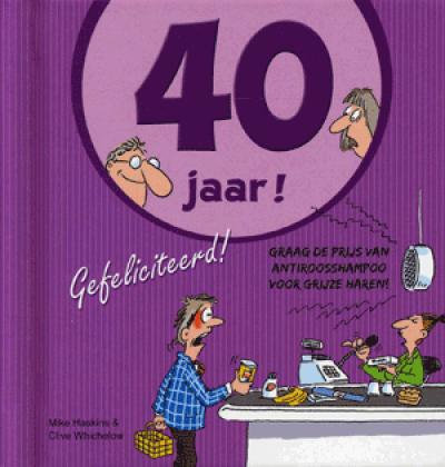 Hoera 40 jaar! Gefeliciteerd