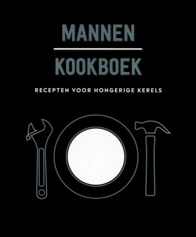 Mannen kookboek recepten voor hongerige kerels