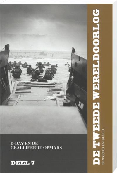 De Tweede Wereldoorlog (incl 2 dvd's) in woord en beeld deel 7: D-DAY en de Geallieerde Opmars