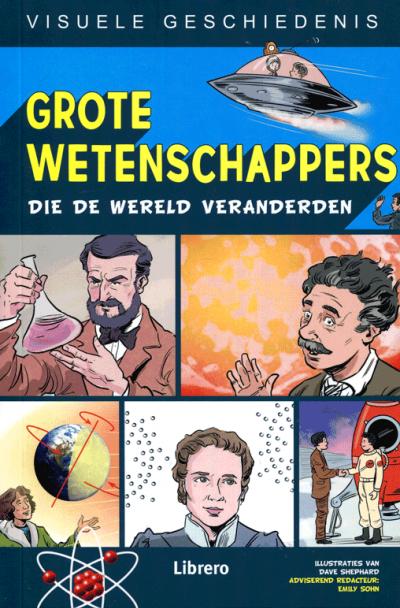 Visuele geschiedenis - Grote wetenschappers die de wereld veranderden