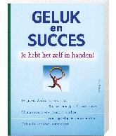 Geluk en Succes Je Hebt Het Zelf in Handen!