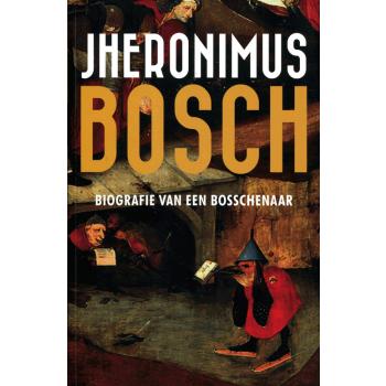 Jheronimus Bosch biografie van een Bosschenaar