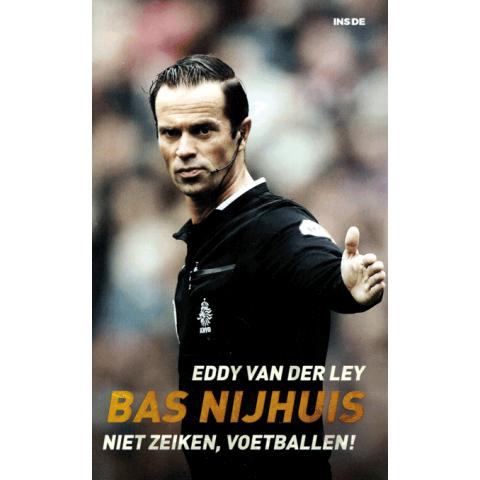 Bas Nijhuis Niet zeiken, voetballen!