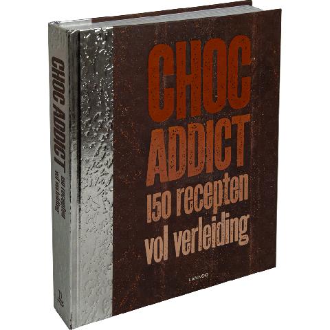 Choc Addict - 150 recepten vol verleiding